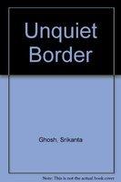 Unquiet Border: Ghosh, Srikanta