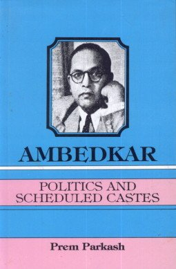 Ambedkar: Politics and Scheduled Castes: Prem Prakash