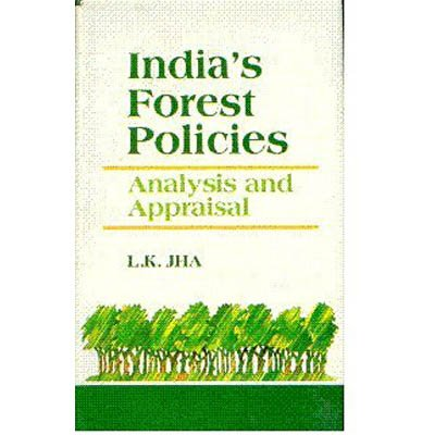 India's Forest Policies: Jha L.K.