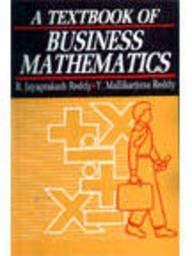A Text Book of Business Mathematics: Reddy Y. Mallikarjuna