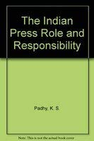 The Indian Press Role and Responsibility: Padhy, K. S.