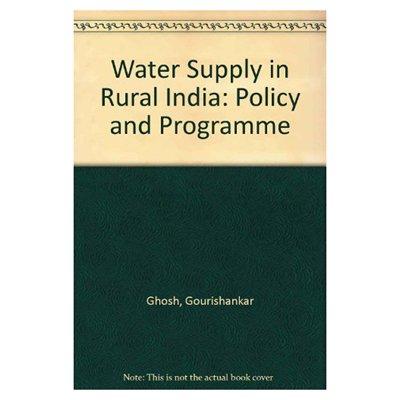 Water Supply in Rural India : Policy: Gourishankar Ghosh, Kamal