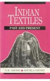 Indian Textiles : Past and Present: G.K. Ghosh and Shukla Ghosh