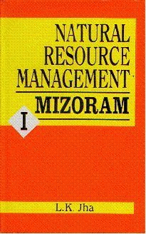 Natural Resource Management: Mizoram, Vol. I: L.K. Jha