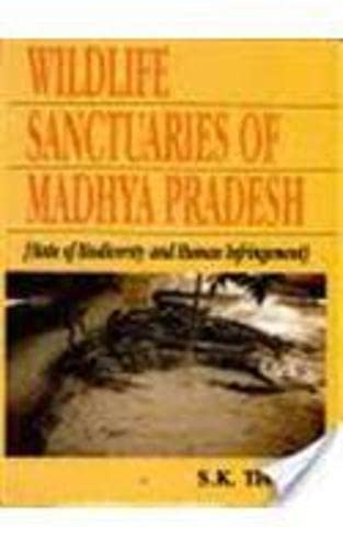 Wildlife Sanctuaries of Madhya Pradesh: State of Bio Diversity and Human Infringement: S.K. Tiwari