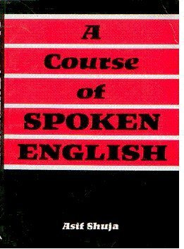 A Course in Spoken English: Asif Shuja