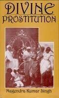 Divine Prostitution: Singh, Nagendera Kumar