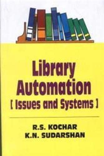 Library Automation : Issues and Systems: R.S. Kochar and K.N. Sudarshan