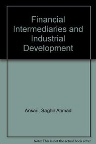 Financial Intermediaries and Industrial Development: Saghir Ahmad Ansari