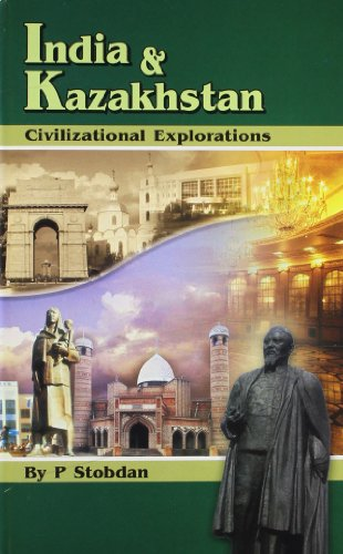 India & Kazakhstan: Civilizational Explorations: P. Stobdan