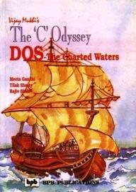 The `C` Odyssey: DOS-The Charted Waters, Vol. I: Meeta Gandhi,Rajiv Shah,Tilak Shety,Vijay Mukhi