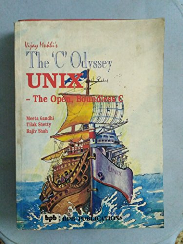 The `C` Odyssey: UNIX-The Open Boundless C: Meeta Gandhi,Rajiv Shah,Tilak Shety,Vijay Mukhi