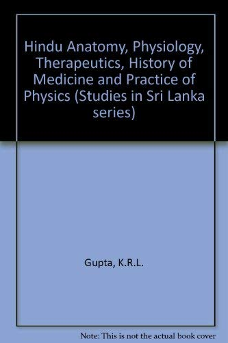 Hindu Anatomy, Physiology, Therapeutics, History of Medicine and Practice of Physics (Studies on ...