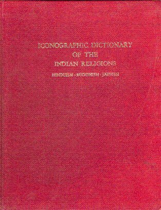 9788170300984: Iconographic Dictionary of the Indian Religions: Hinduism, Buddhism, Jainism (Asian Arts & Archaeology Series)