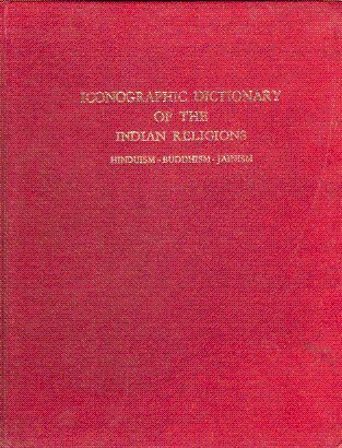 Iconographic Dictionary of Indian Religions: Hinduism - Buddhism - Jainism