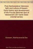 Post Sankaradeva Vaisnava Faith and Culture of: K.D. Goswami