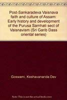 9788170301677: Post-Sankaradeva Vaisnava faith and culture of Assam: Early history and development of the Purusa Samhati sect of Vaisnavism (Sri Garib Dass oriental series)