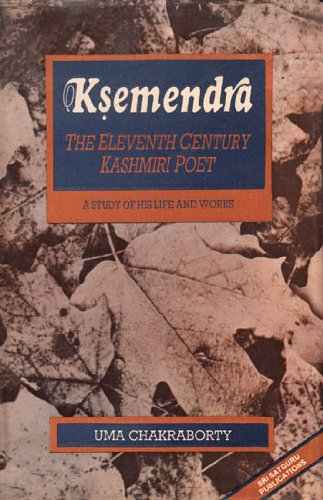 Ksemendra: The Eleventh Century Kashmiri Poet. A Study of His Life and Works