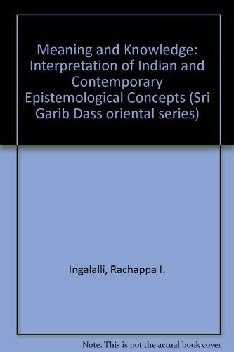 Meaning and Knowledge: An Interpretation of Indian and Contemporary Epistemological Concepts: ...