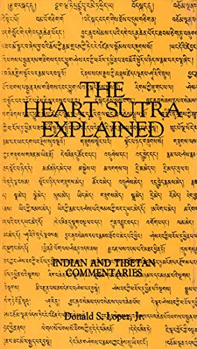 The Heart Sutra Explained: Indian and Tibetan Commentaries: Donald S. Lopez, Jr.