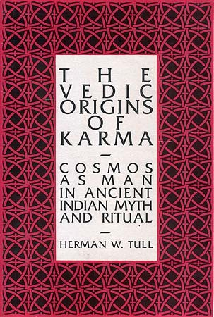 The Vedic Origins of Karma: Cosmos as Man in Ancient Indian Myth and Ritual (Sri Garib Dass ...