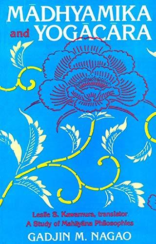 Madhyamika and Yogacara: A Study of Mahayana Philosophies: G.M. Nagao