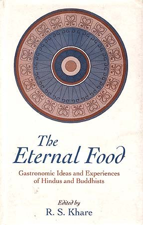 The Eternal Food: Gastronomic Ideas and Experiences of Hindus and Buddhists: R.S. Khare (Ed.)