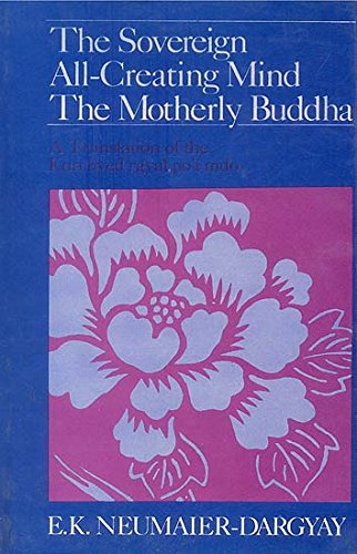 The Sovereign All-Creating Mind the Motherly Buddha: A Translation of the Kun byed rgyal po`i mdo: ...