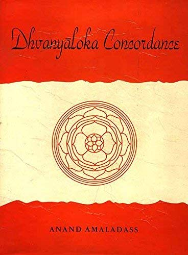 Dhavanyaloka Concordance: Key to Unravel the Mind of Ananda-Vardhana: Anand Amaladass