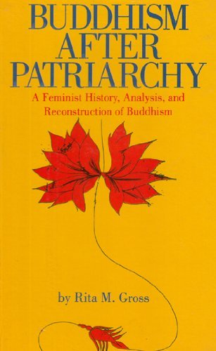 Buddhism after Patriarchy: A Feminist History, Analysis and Reconstruction of Buddhism: Rita M. ...