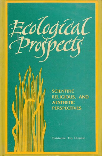 Ecological Prospects ; Scientific, Religious and Aesthetic Perspective: Christopher Key Chapple