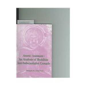 Anatta/Anatmata: An Analysis of Buddhsht Anti-Substantialist Crusade: Mangala R. Chinchore