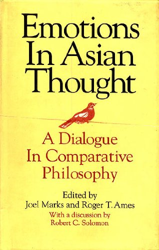 Emotions in Asian Thought: A Dialogue in Comparative Philosophy: Joel Marks & Rogers T. Ames (Eds.)