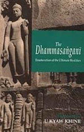 The Dhammasangani : Enumeration of the Ultimate Realities :2 vols: U Kyaw Khine.
