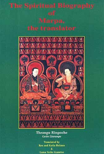The Spiritual Biography of Marpa: The Translator: T. Rinpoche & Geshe Lharampa (Authors), Katia ...
