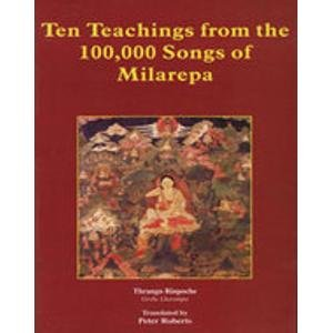 Ten Teachings from the 100,000 Songs of Milarepa: Thrangu Rinpoche (Author) & Peter Roberts (Tr.)
