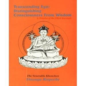 Transcending Ego: Distinguishing Consciousness from Wisdom: Thrangu Rinpoche
