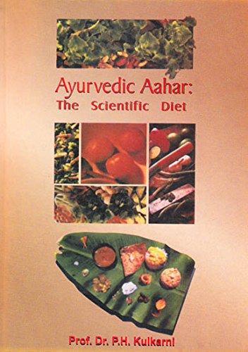 Ayurvedic Aahar : The Scientific Diet: P H Kulkarni
