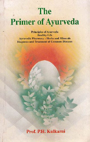The Primer of Ayurveda: Principles of Ayurveda, Healthy Life, Ayurvedic Pharmacy, Herbs & Mineral...
