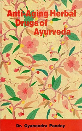 Anti-Aging Herbal Drugs of Ayurveda: Dr Gyanendra Pandey