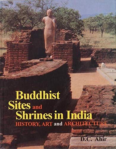 Buddhist Sites and Shrines in India: History,: D.C. Ahir