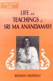 Life and Teachings of Sri Ma Anandamayi: Bithika Mukherje