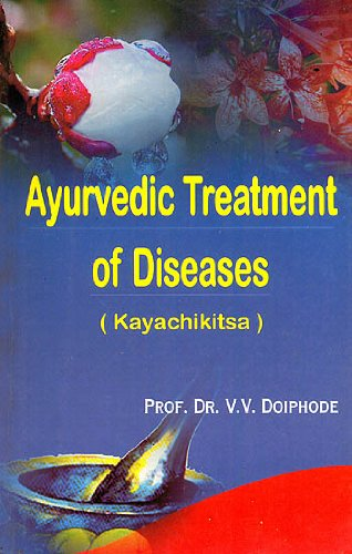 Ayurvedic Treatment of Diseases (Kayachikitsa): Prof. Dr V.V.