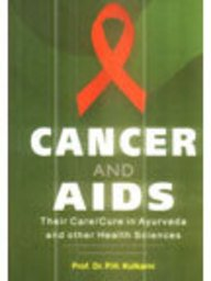 Cancer and AIDS: Their Care/Cure in Ayurveda and Other Health Sciences: P H Kulkarni