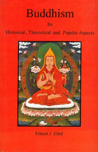 Buddhism: Its Historical, Theoretical and Popular Aspects: Ernest J. Eitel