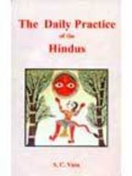 Daily Practice of the Hindus : Containing the Morning and Mid Day Duties: S C Vasu