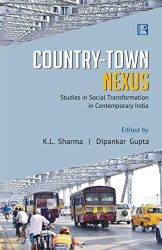 COUNTRY TOWN NEXUS: Studies in Social Transformation: K.L. Sharma, Dipankar
