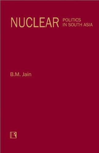 Nuclear Politics in South Asia: B.M. Jain