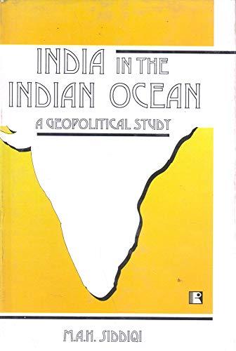 INDIA IN THE INDIAN OCEAN: A Geopolitical: M.A.H. Siddiqi