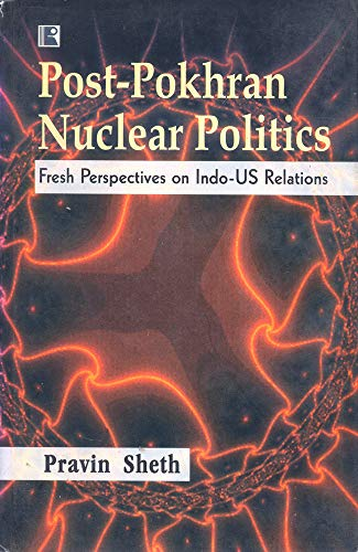POST-POKHRAN NUCLEAR POLITICS: Fresh Perspectives on Indo-US Relations
